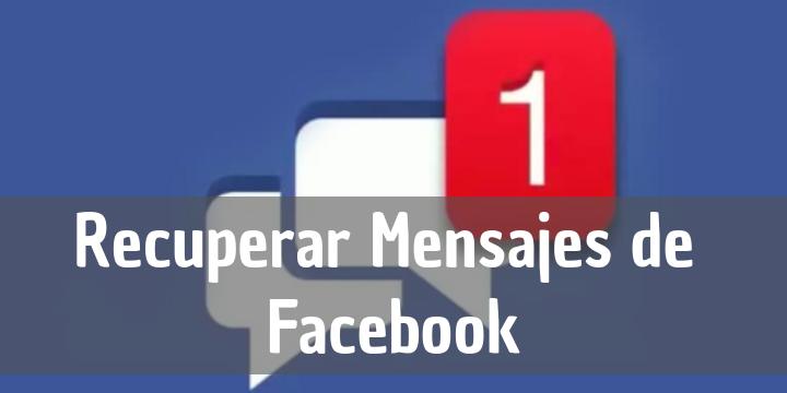 recuperar conversaciones borradas de facebook messenger
