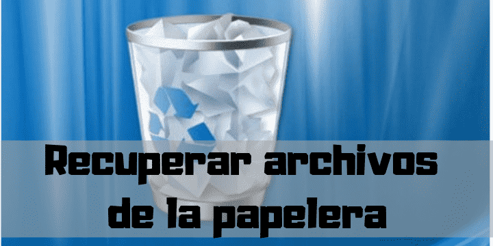Recupera documentos, ficheros y archivos borrados de la basura de reciclaje